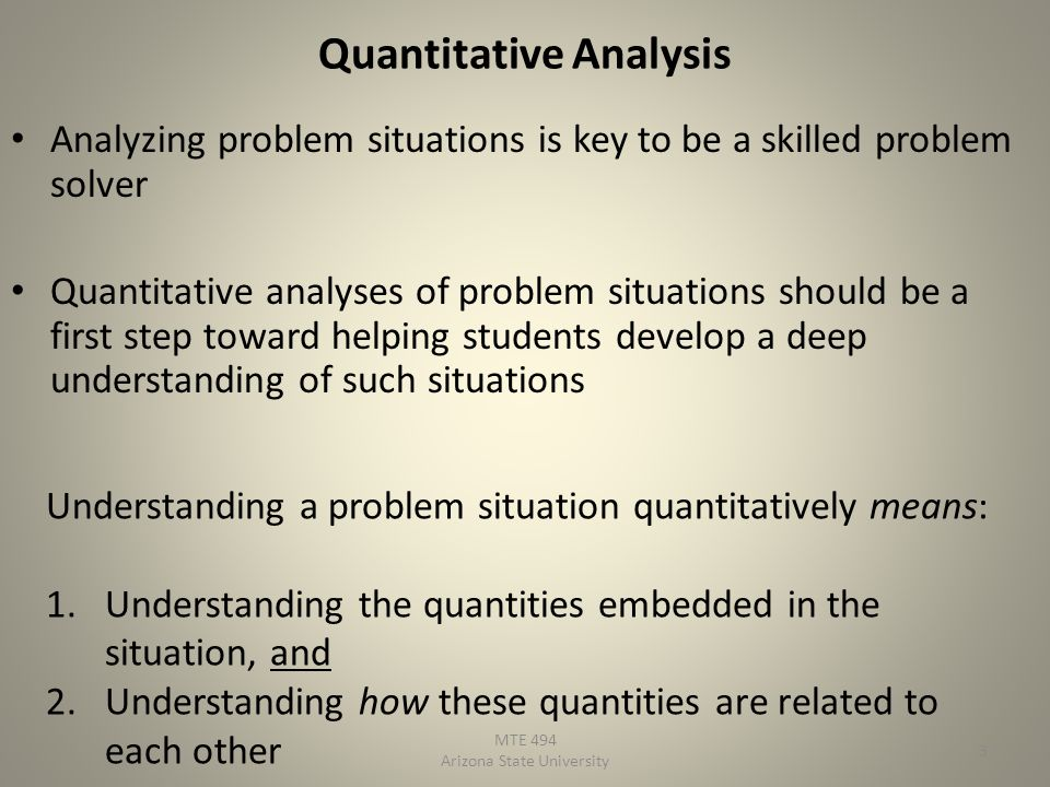 Quantitative Analysis Analyzing problem situations is key to be a skilled problem solver Quantitative analyses of problem situations should be a first