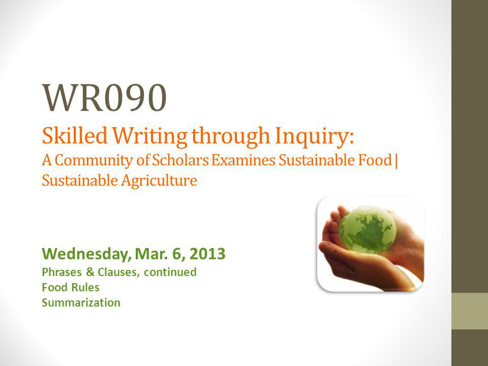 WR090 Skilled Writing through Inquiry: A Community of Scholars Examines Sustainable Food | Sustainable Agriculture Wednesday, Mar.