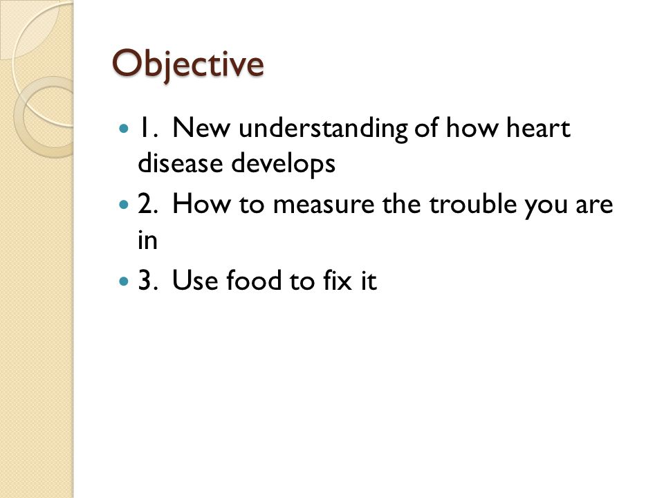 Objective 1.New understanding of how heart disease develops 2.