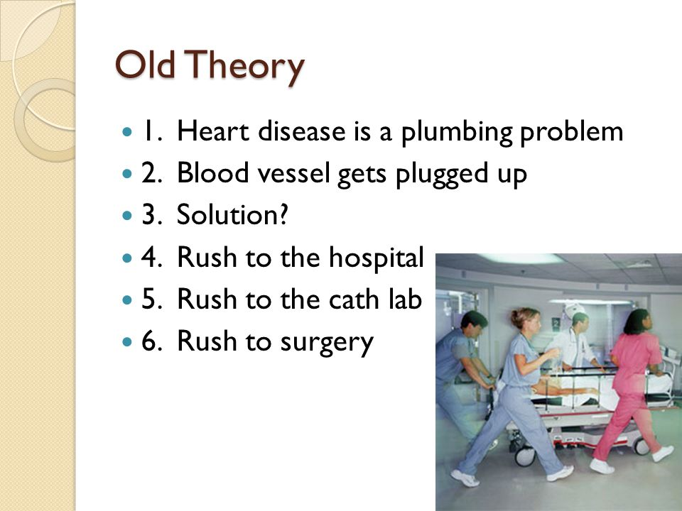 Old Theory 1.Heart disease is a plumbing problem 2.