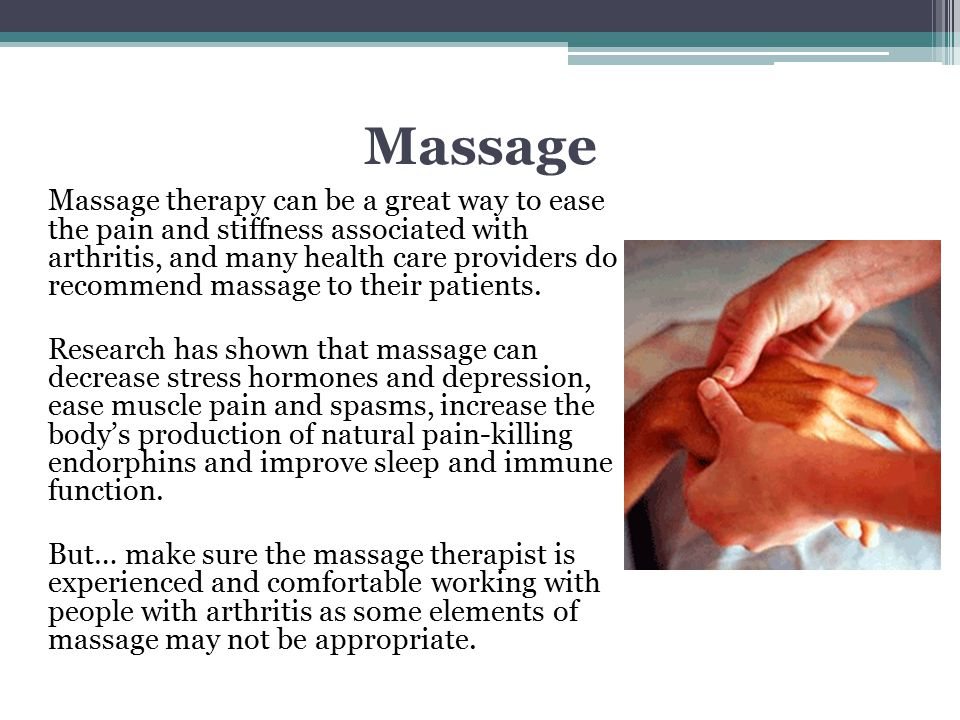 Massage Massage therapy can be a great way to ease the pain and stiffness associated with arthritis, and many health care providers do recommend massa
