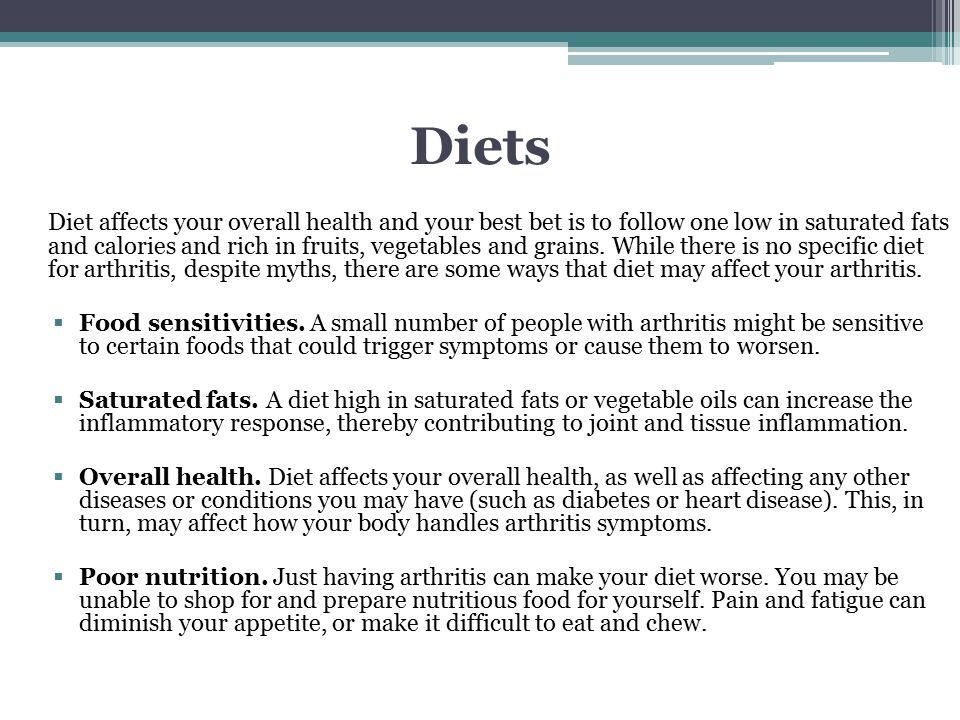 Diets Diet affects your overall health and your best bet is to follow one low in saturated fats and calories and rich in fruits, vegetables and grains