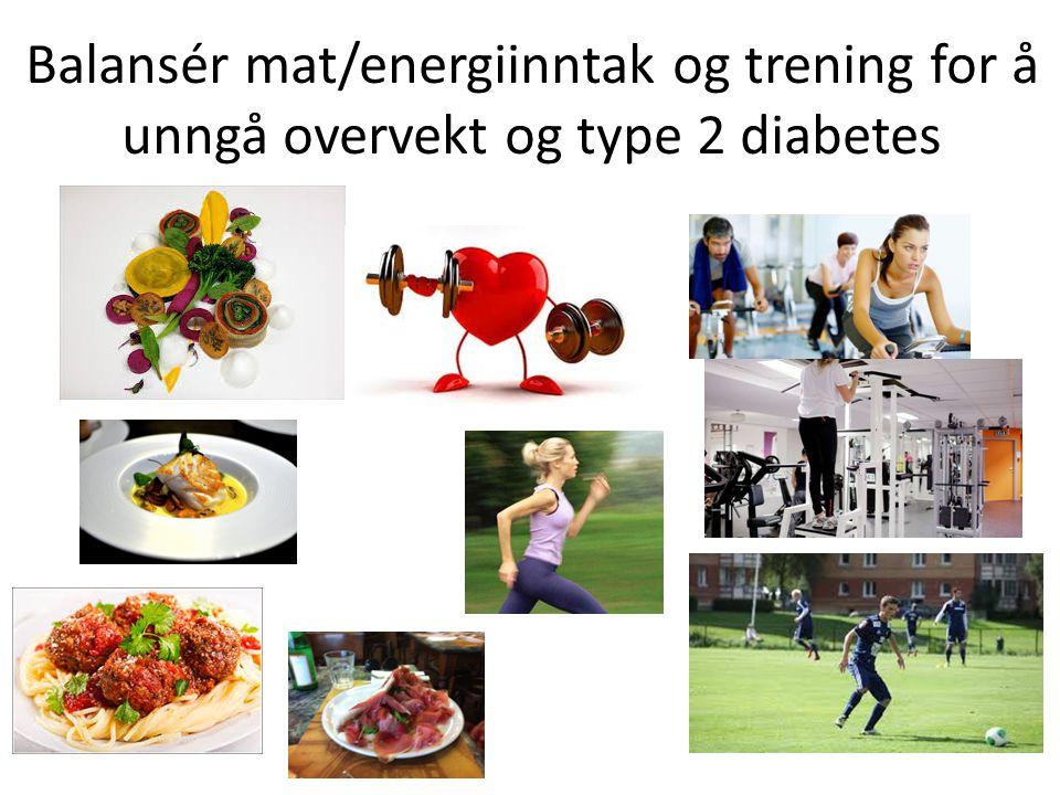 Balansér mat/energiinntak og trening for å unngå overvekt og type 2 diabetes