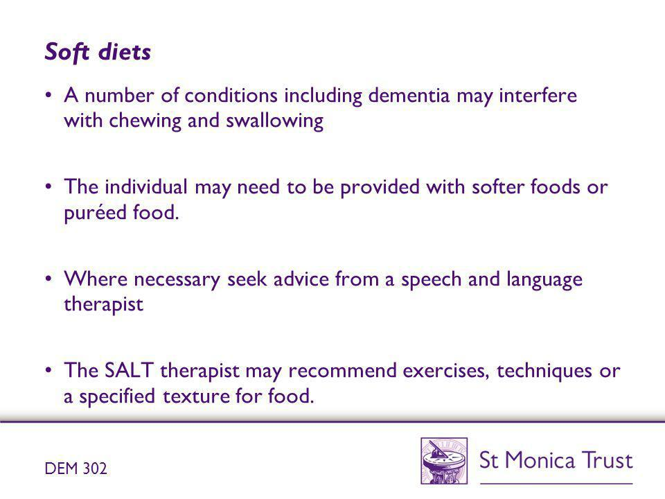 Soft diets A number of conditions including dementia may interfere with chewing and swallowing The individual may need to be provided with softer food