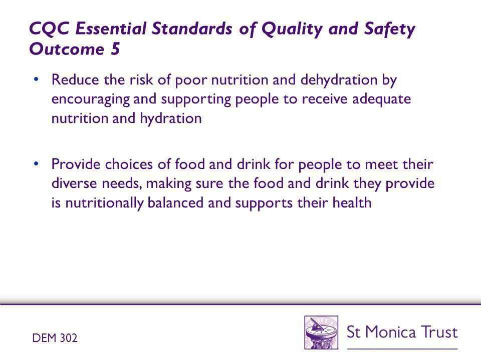 CQC Essential Standards of Quality and Safety Outcome 5 Reduce the risk of poor nutrition and dehydration by encouraging and supporting people to rece
