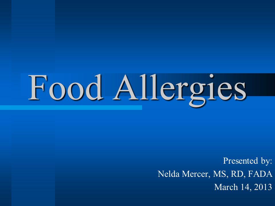 Food Allergies Presented by: Nelda Mercer, MS, RD, FADA March 14, 2013