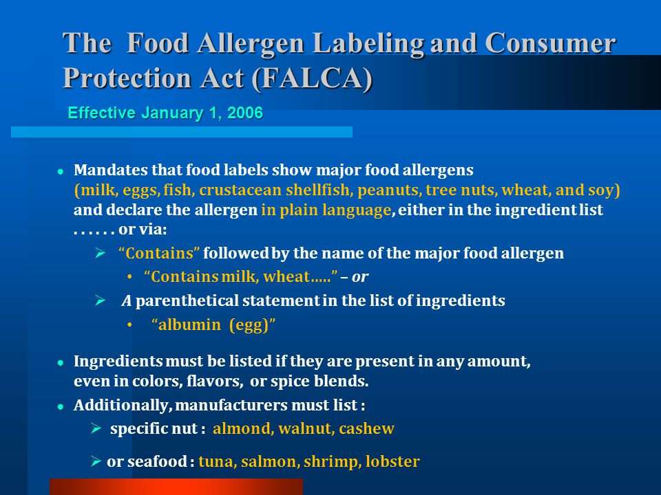 Mandates that food labels show major food allergens (milk, eggs, fish, crustacean shellfish, peanuts, tree nuts, wheat, and soy) and declare the aller