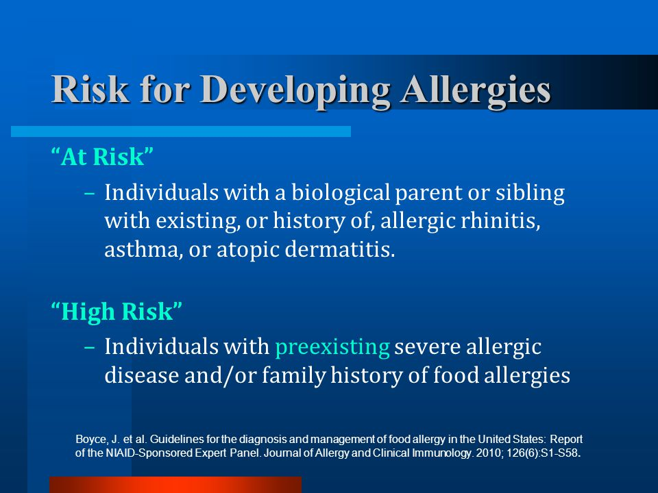 At Risk –Individuals with a biological parent or sibling with existing, or history of, allergic rhinitis, asthma, or atopic dermatitis. High Risk –Ind