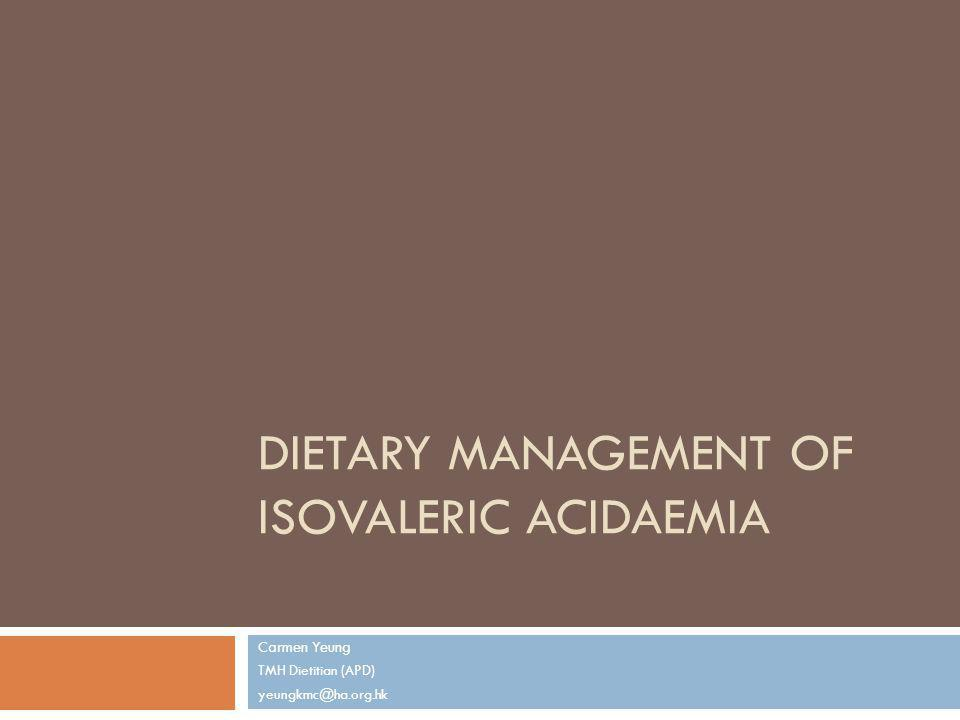 Dietary Management Aim to limit the dietary leucine intake and minimise formation of isovaleric acid.