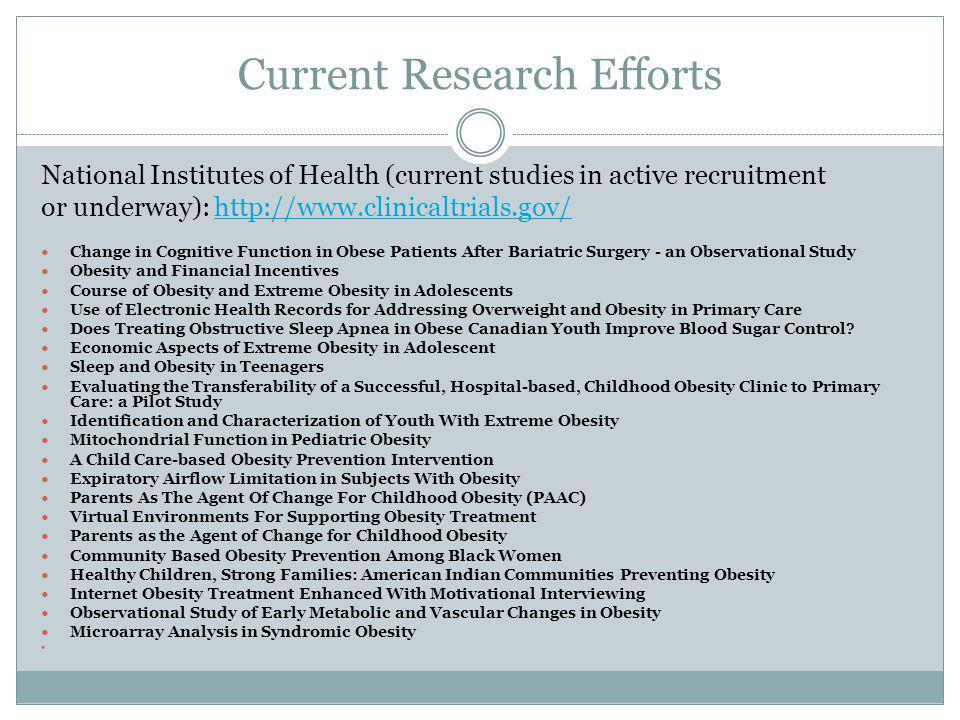 Current Research Efforts National Institutes of Health (current studies in active recruitment or underway): http://www.clinicaltrials.gov/http://www.c
