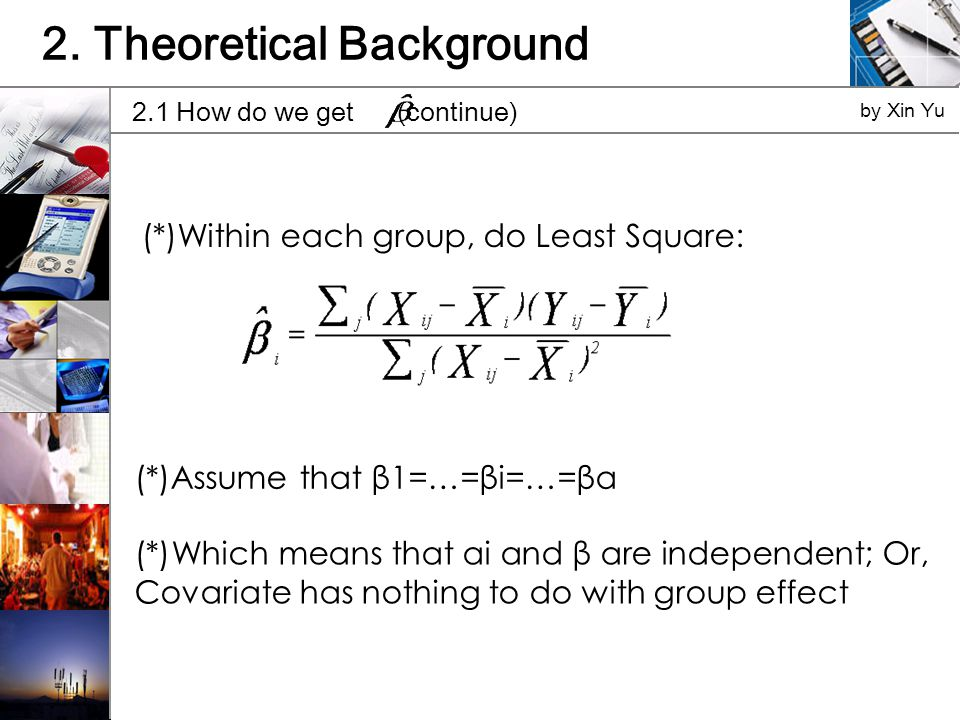 2. Theoretical Background 2.1 How do we get (continue) by Xin Yu (*)Within each group, do Least Square: (*)Assume that β1=…=βi=…=βa (*)Which means tha