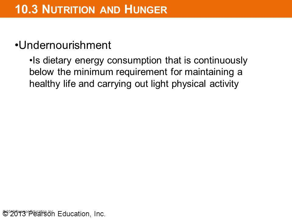 10.3 N UTRITION AND H UNGER Undernourishment Is dietary energy consumption that is continuously below the minimum requirement for maintaining a health