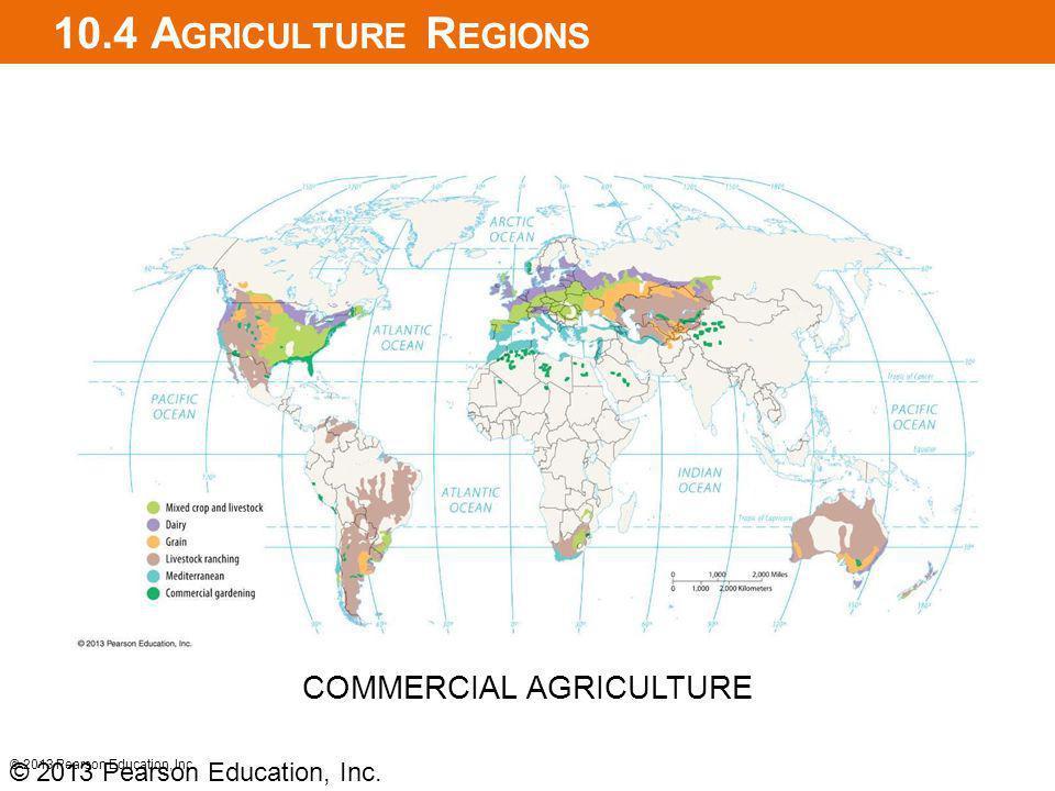10.4 A GRICULTURE R EGIONS © 2013 Pearson Education, Inc. COMMERCIAL AGRICULTURE © 2013 Pearson Education, Inc.