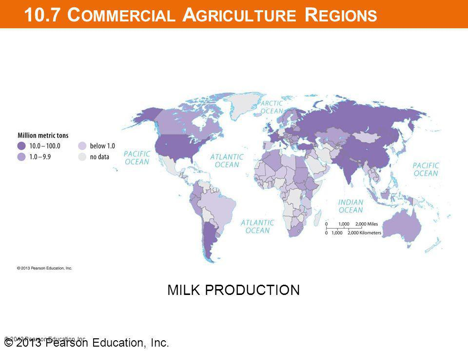 10.7 C OMMERCIAL A GRICULTURE R EGIONS © 2013 Pearson Education, Inc. MILK PRODUCTION © 2013 Pearson Education, Inc.