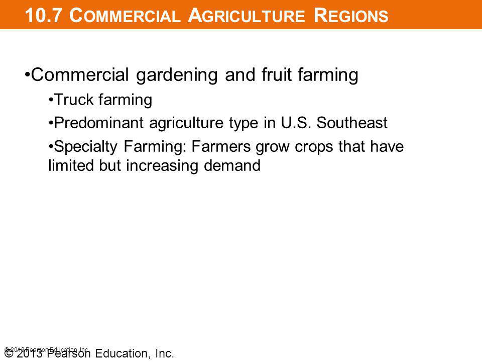 10.7 C OMMERCIAL A GRICULTURE R EGIONS Commercial gardening and fruit farming Truck farming Predominant agriculture type in U.S.