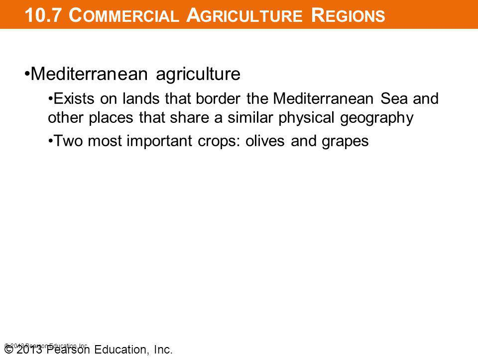 10.7 C OMMERCIAL A GRICULTURE R EGIONS Mediterranean agriculture Exists on lands that border the Mediterranean Sea and other places that share a simil