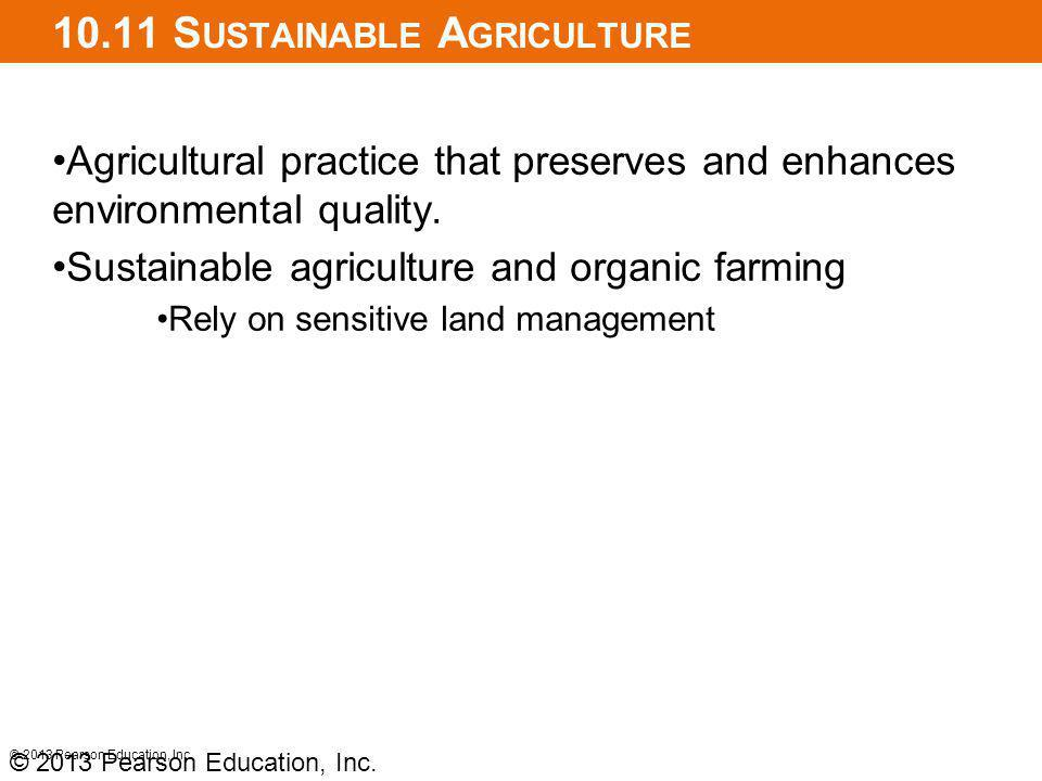 10.11 S USTAINABLE A GRICULTURE Agricultural practice that preserves and enhances environmental quality. Sustainable agriculture and organic farming R