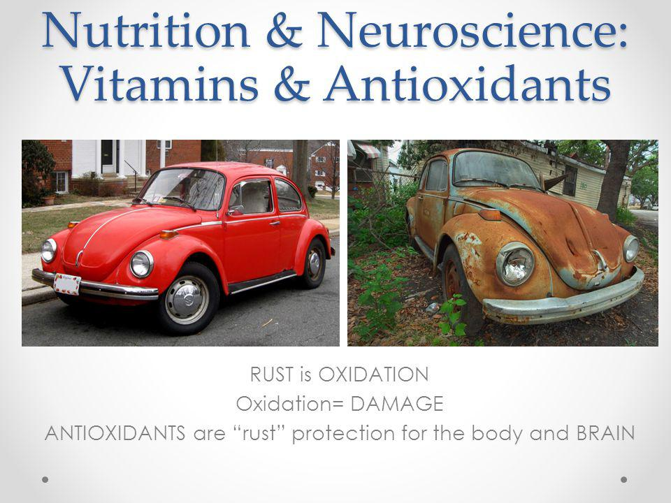 RUST is OXIDATION Oxidation= DAMAGE ANTIOXIDANTS are rust protection for the body and BRAIN Nutrition & Neuroscience: Vitamins & Antioxidants