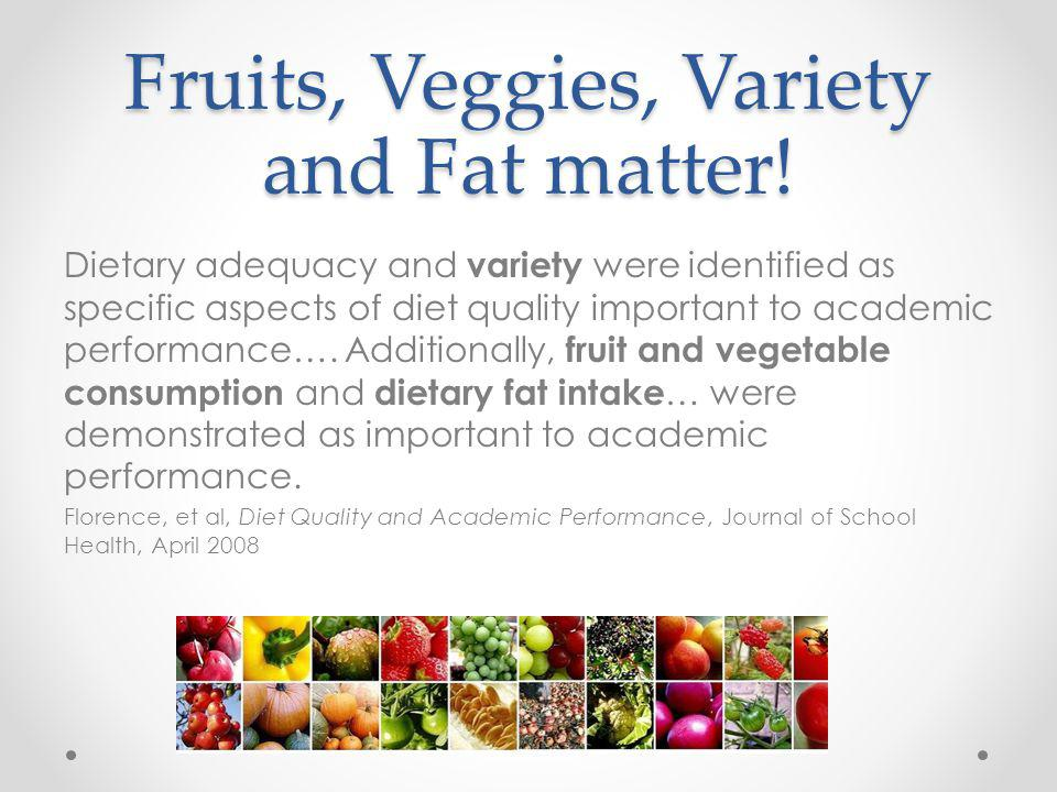 Fruits, Veggies, Variety and Fat matter.