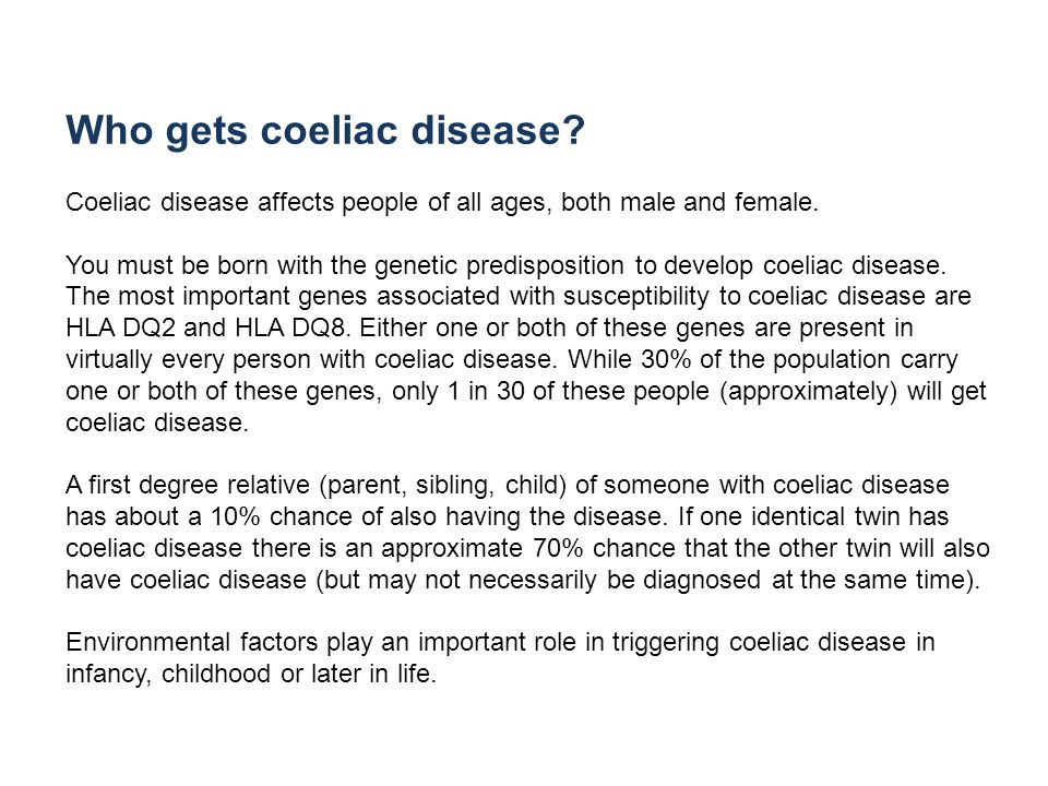 Who gets coeliac disease. Coeliac disease affects people of all ages, both male and female.