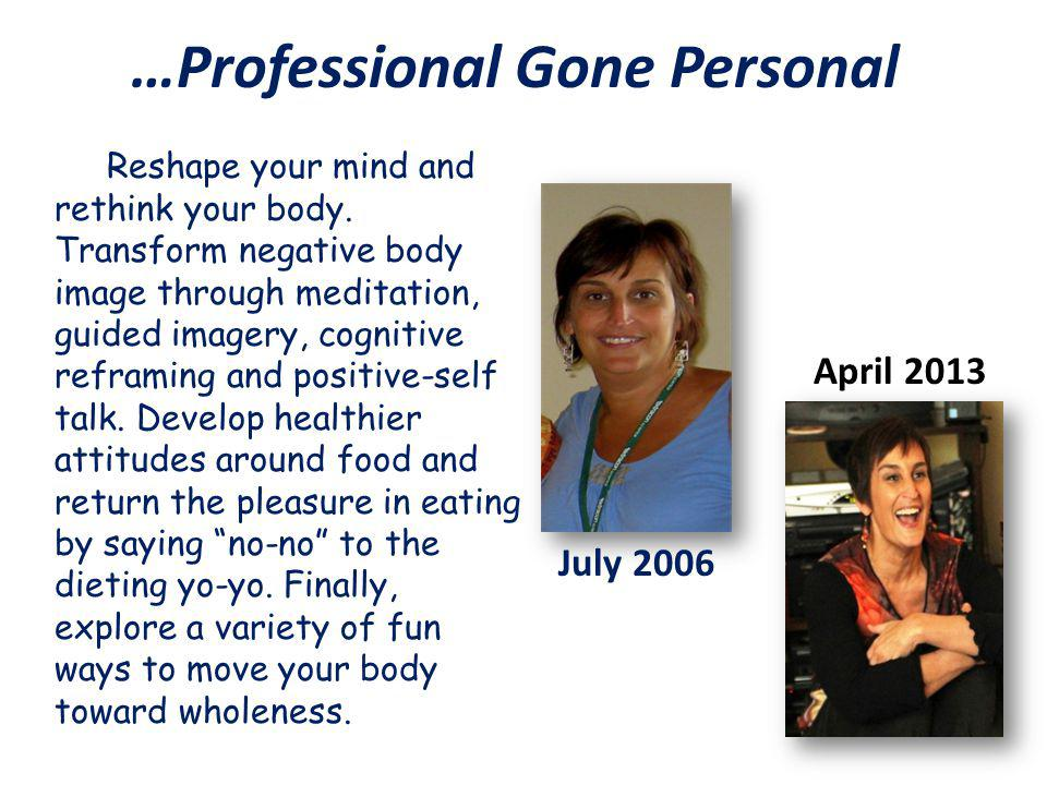 …Professional Gone Personal Reshape your mind and rethink your body.
