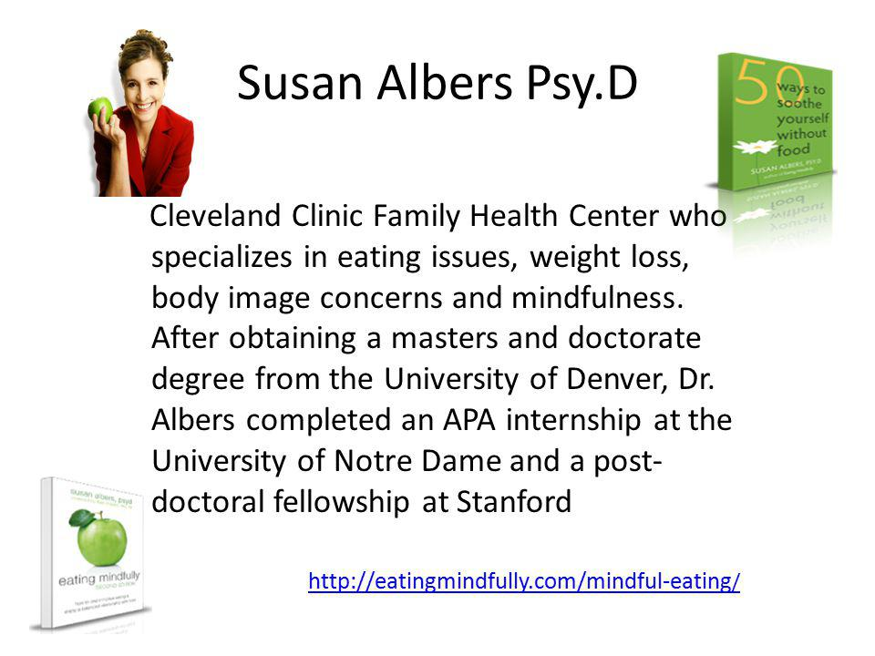 Susan Albers Psy.D Cleveland Clinic Family Health Center who specializes in eating issues, weight loss, body image concerns and mindfulness.