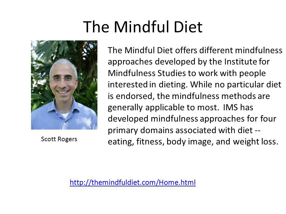 http://themindfuldiet.com/Home.html The Mindful Diet offers different mindfulness approaches developed by the Institute for Mindfulness Studies to work with people interested in dieting.