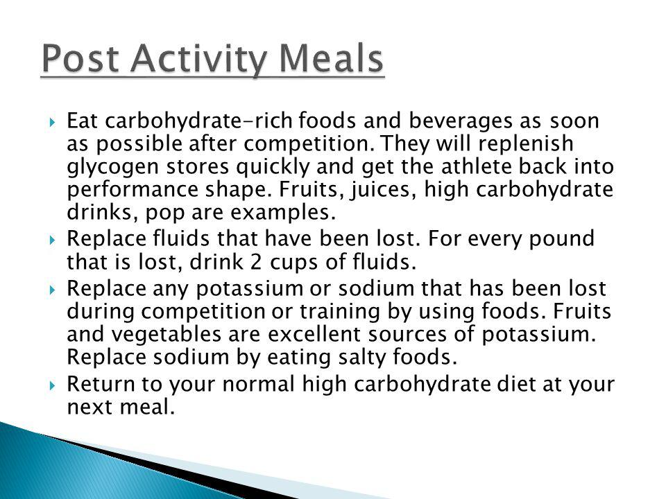 Eat carbohydrate-rich foods and beverages as soon as possible after competition. They will replenish glycogen stores quickly and get the athlete back