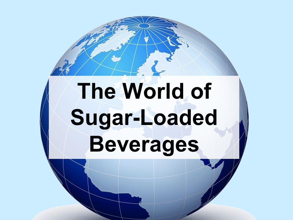 The World of Sugar-Loaded Beverages