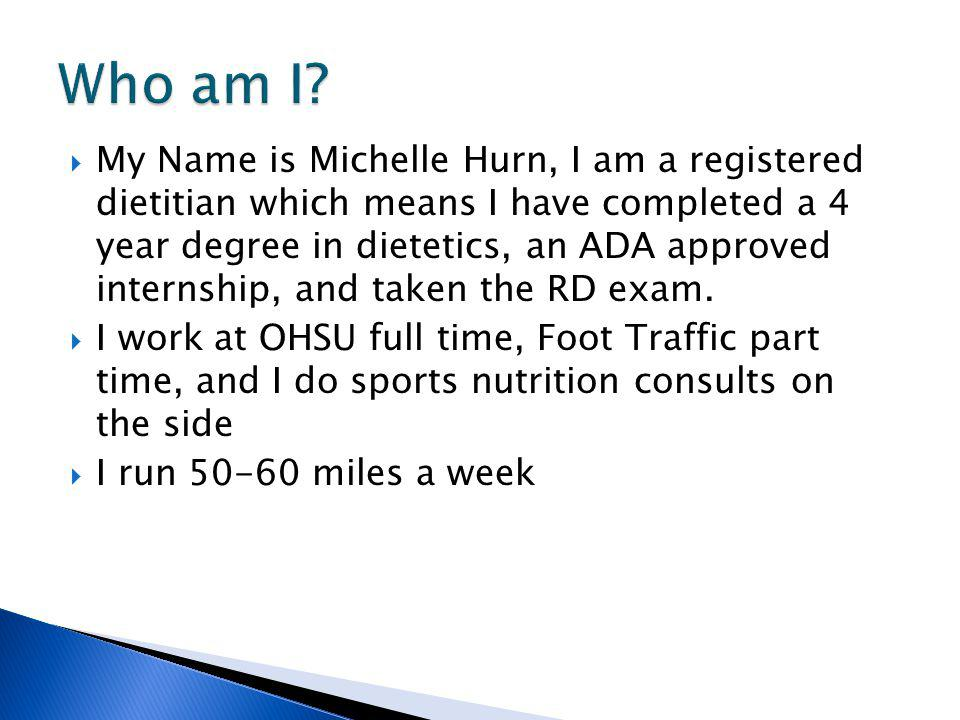 My Name is Michelle Hurn, I am a registered dietitian which means I have completed a 4 year degree in dietetics, an ADA approved internship, and taken