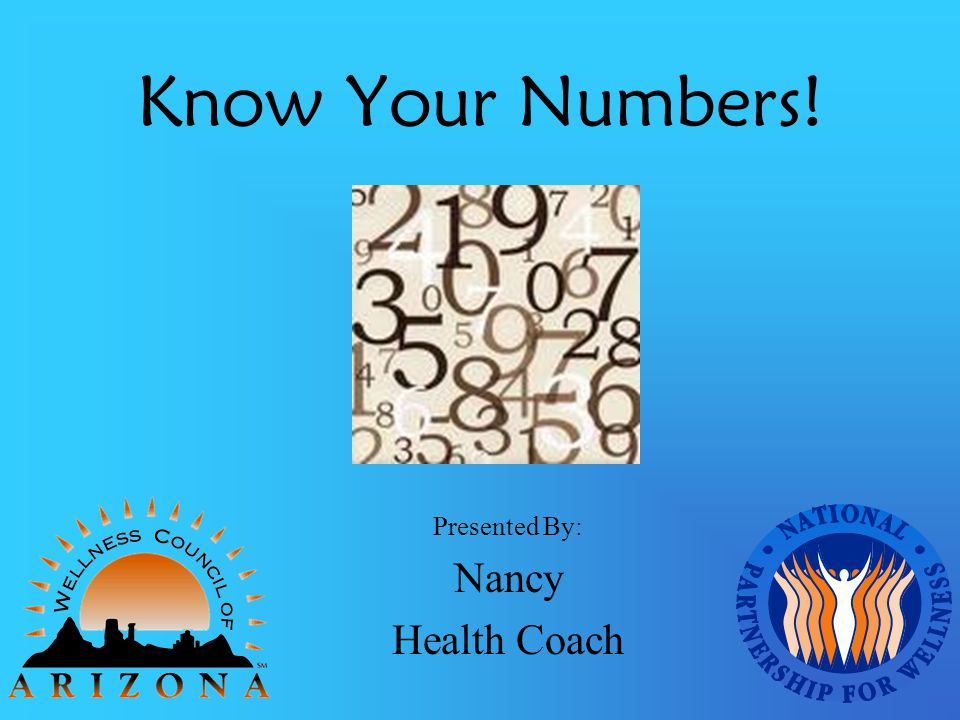 Know Your Numbers! Presented By: Nancy Health Coach