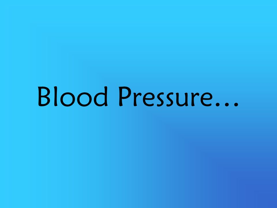 Blood Pressure…