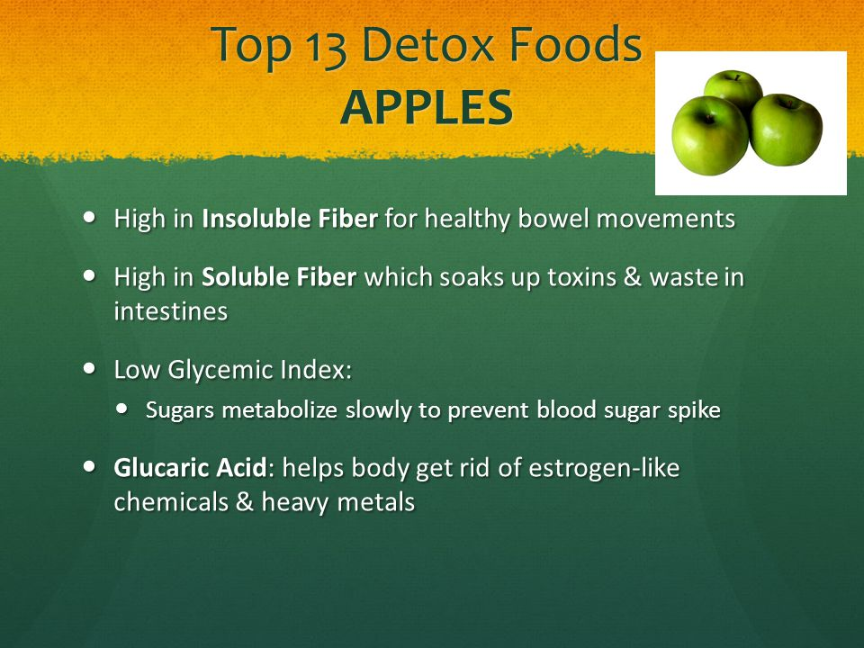 Top 13 Detox Foods WHEATGRASS Potent detoxifier Potent detoxifier Rich in chlorophyll (richest edible source), amino acids, vitamins, minerals, and enzymes Rich in chlorophyll (richest edible source), amino acids, vitamins, minerals, and enzymes High in Oxygen which helps brain and body function at optimal level High in Oxygen which helps brain and body function at optimal level Chlorophyll Chlorophyll Rebuilds bloodstream Rebuilds bloodstream Nourishes tissues Nourishes tissues Purifies the liver Purifies the liver Add wheatgrass juice to juices or smoothies, buy as frozen cubes, or as a powder Add wheatgrass juice to juices or smoothies, buy as frozen cubes, or as a powder
