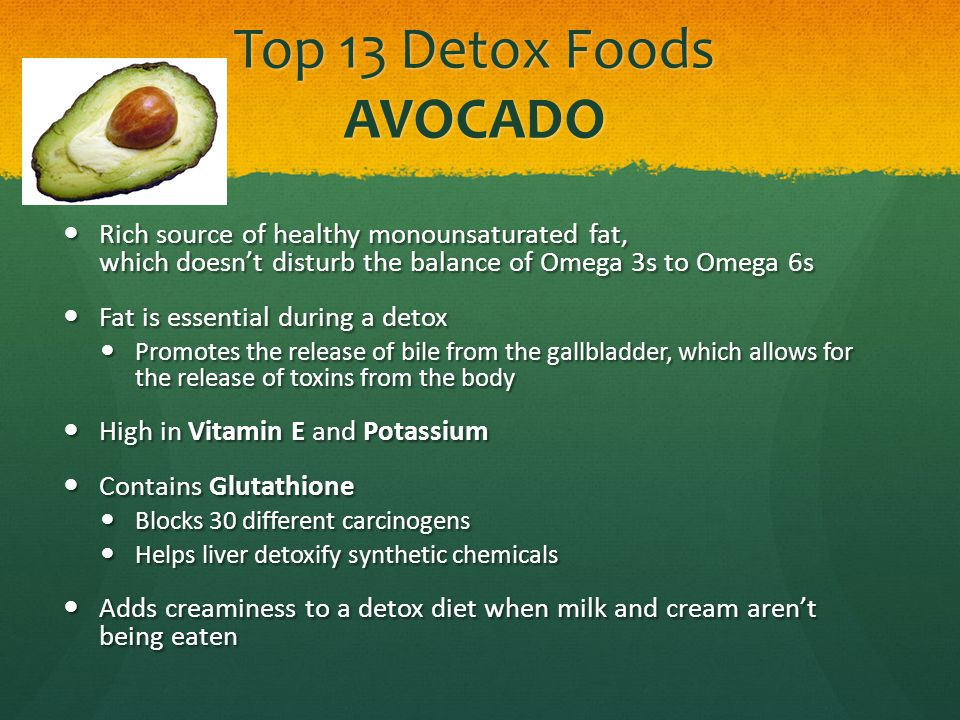 Top 13 Detox Foods AVOCADO Rich source of healthy monounsaturated fat, which doesnt disturb the balance of Omega 3s to Omega 6s Rich source of healthy