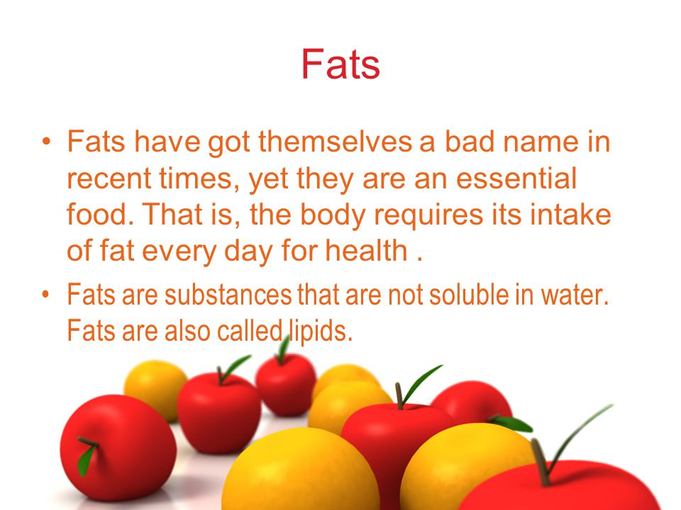 Fats Fats have got themselves a bad name in recent times, yet they are an essential food.