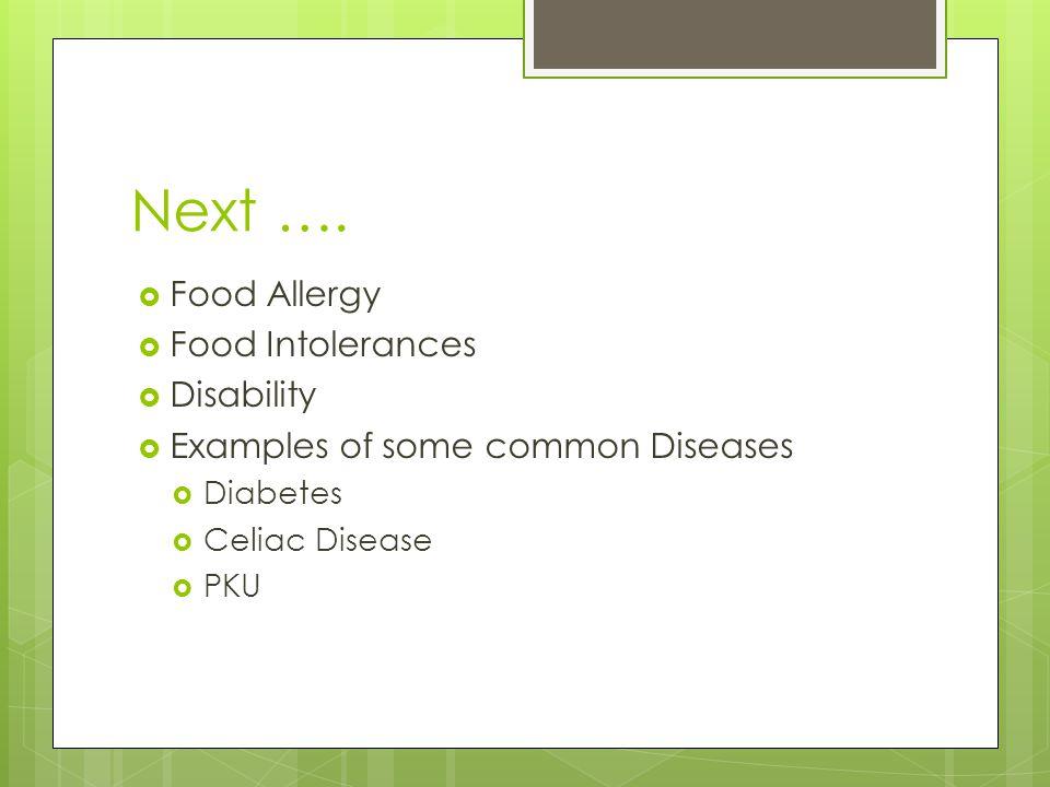 Next …. Food Allergy Food Intolerances Disability Examples of some common Diseases Diabetes Celiac Disease PKU
