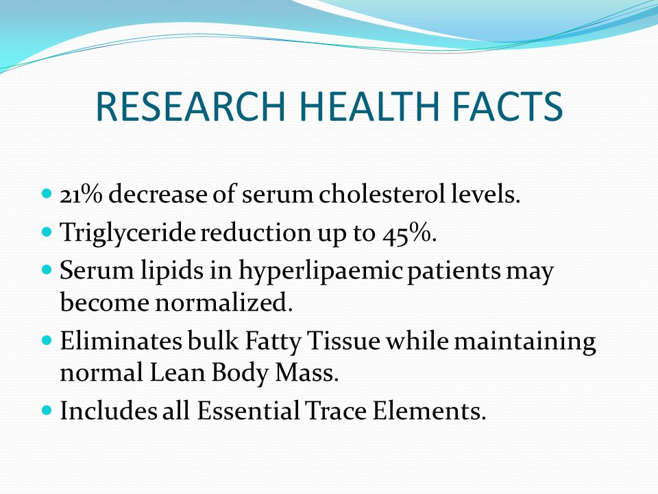 RESEARCH HEALTH FACTS 21% decrease of serum cholesterol levels.