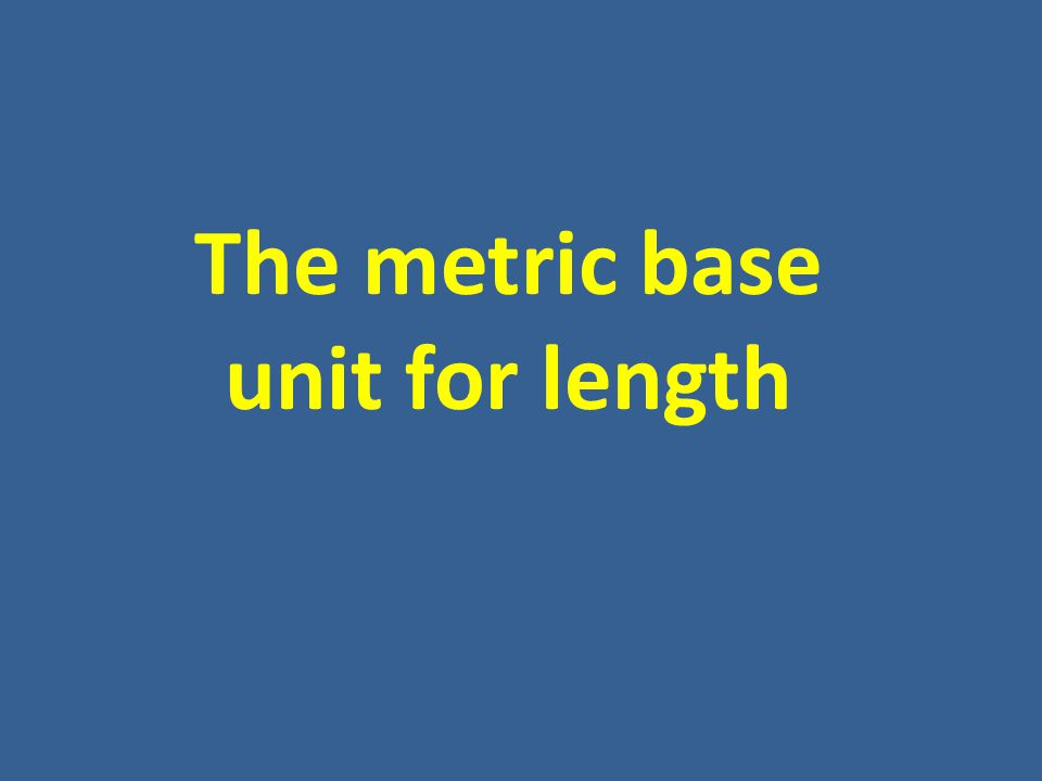 The metric base unit for length