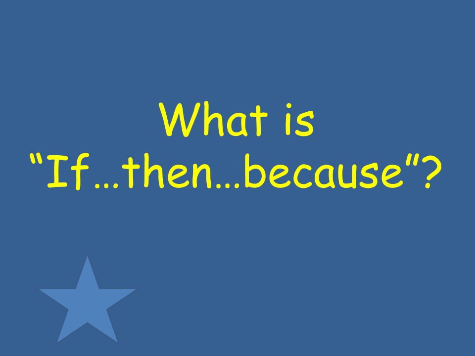 What is If…then…because
