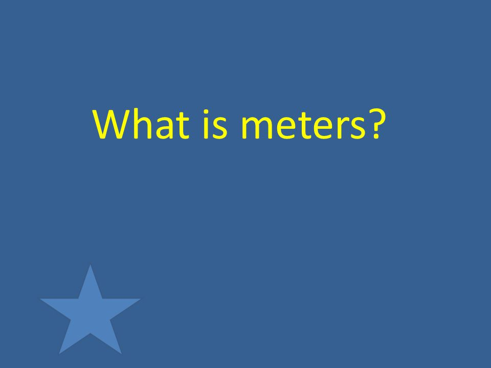What is meters