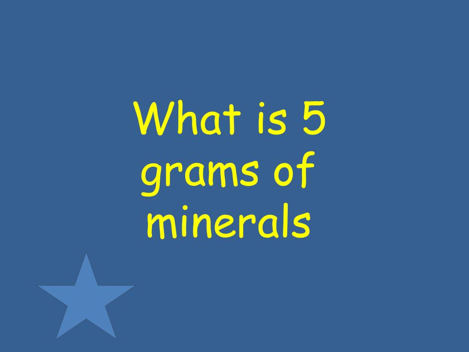 What is 5 grams of minerals