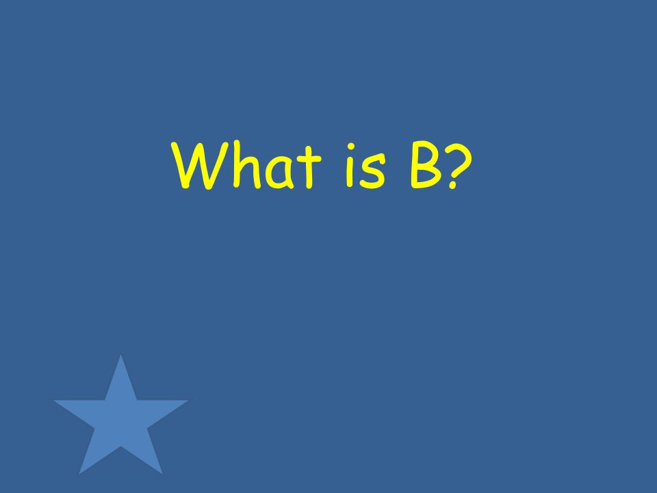 What is B?