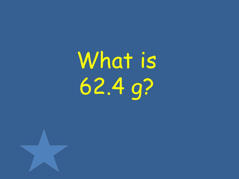 What is 62.4 g?