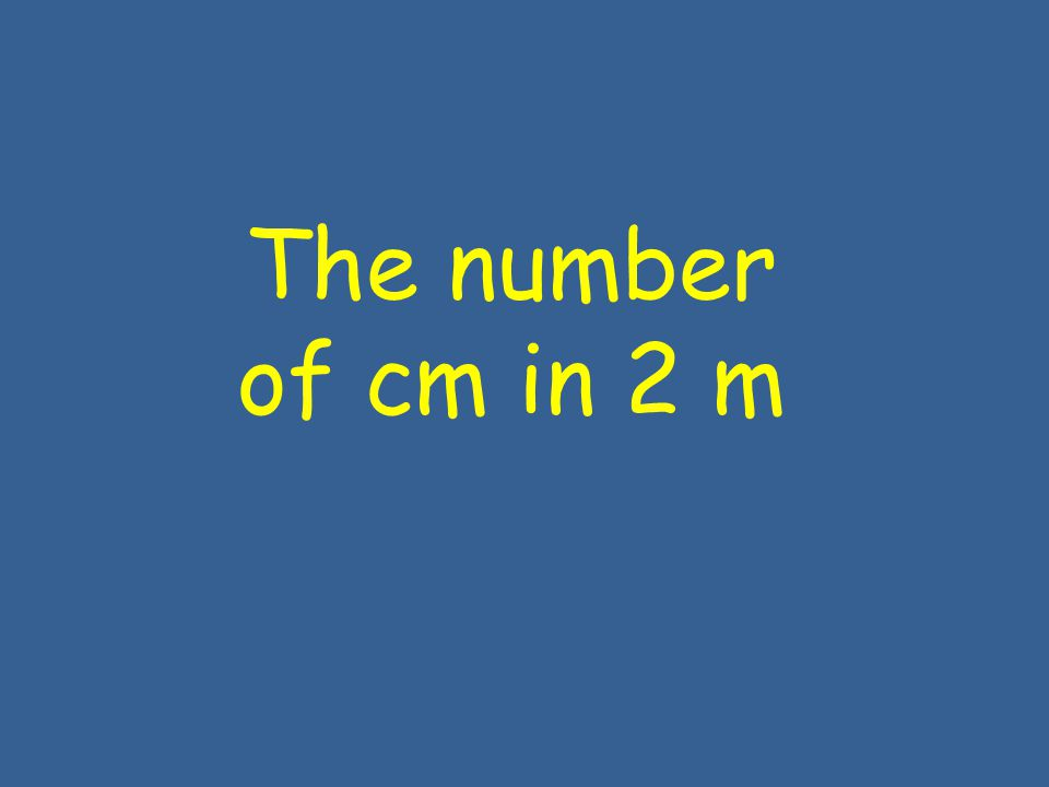 The number of cm in 2 m