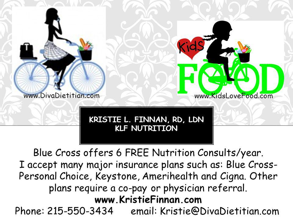 KRISTIE L. FINNAN, RD, LDN KLF NUTRITION Blue Cross offers 6 FREE Nutrition Consults/year.