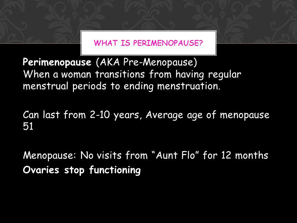 Symptoms can include: Irregular periods hot flashes sleep problems mood swings Changes in your skin WHAT IS PERIMENOPAUSE?