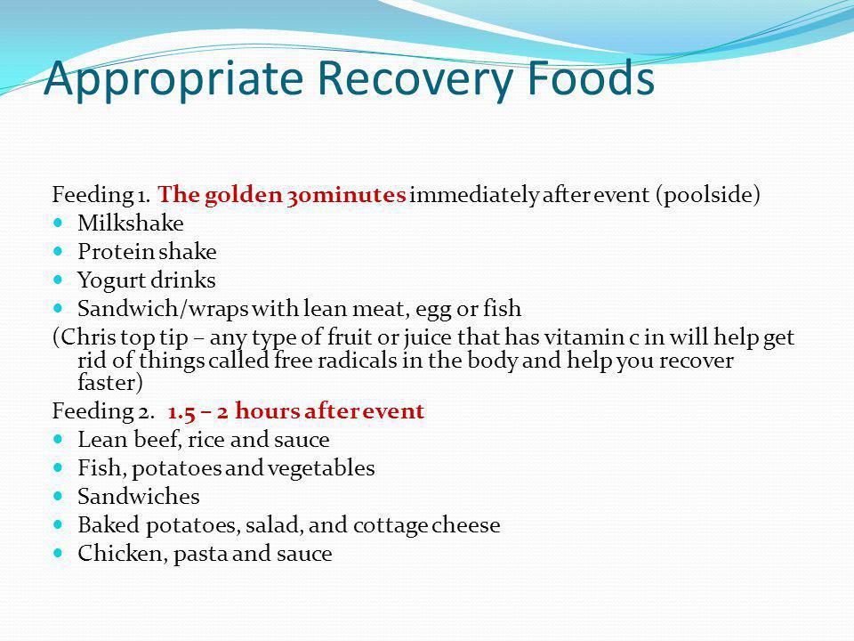 Appropriate Recovery Foods Feeding 1. The golden 30minutes immediately after event (poolside) Milkshake Protein shake Yogurt drinks Sandwich/wraps wit