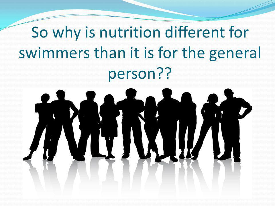 So why is nutrition different for swimmers than it is for the general person??