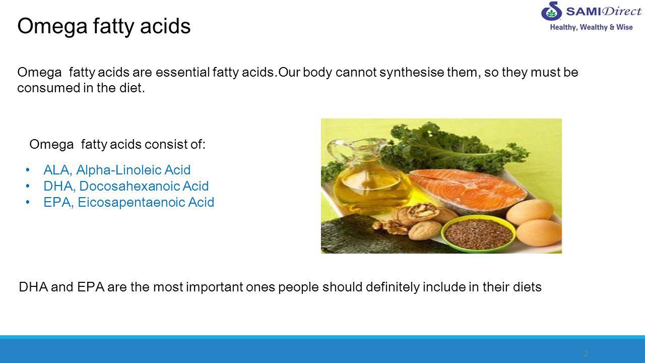 4 Sources of omega fatty acids ALA DHA EPA Flaxseed Soybeans Linseeds Walnuts Salmon Sardines Tuna Salmon Sardines Cod liver Mackerel (Alpha-Linoleic Acid) (Docosahexanoic Acid) (Eicosapentaenoic Acid)