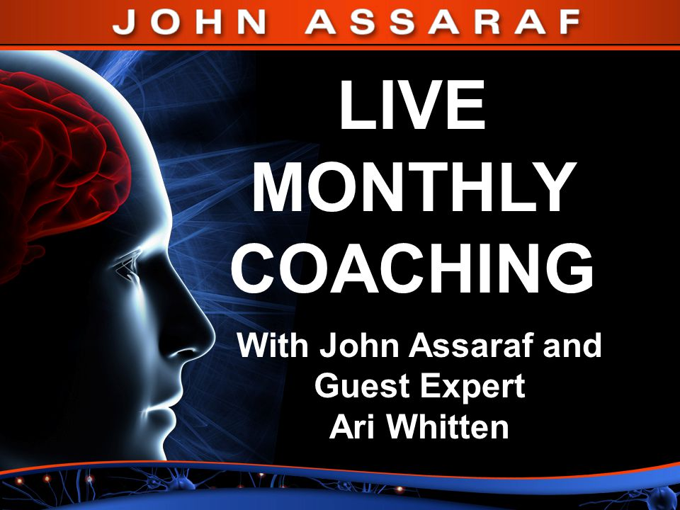 LIVE MONTHLY COACHING With John Assaraf and Guest Expert Ari Whitten